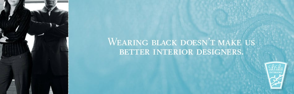 Wearing black doesn't make us better interior designers.