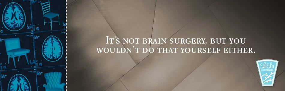 It's not brain surgery, but you wouldn't do that yourself either.