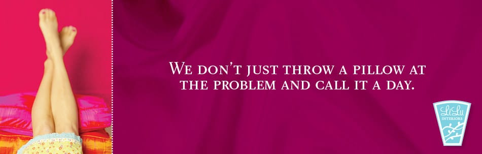 We don't just throw a pillow at the problem and call it a day.