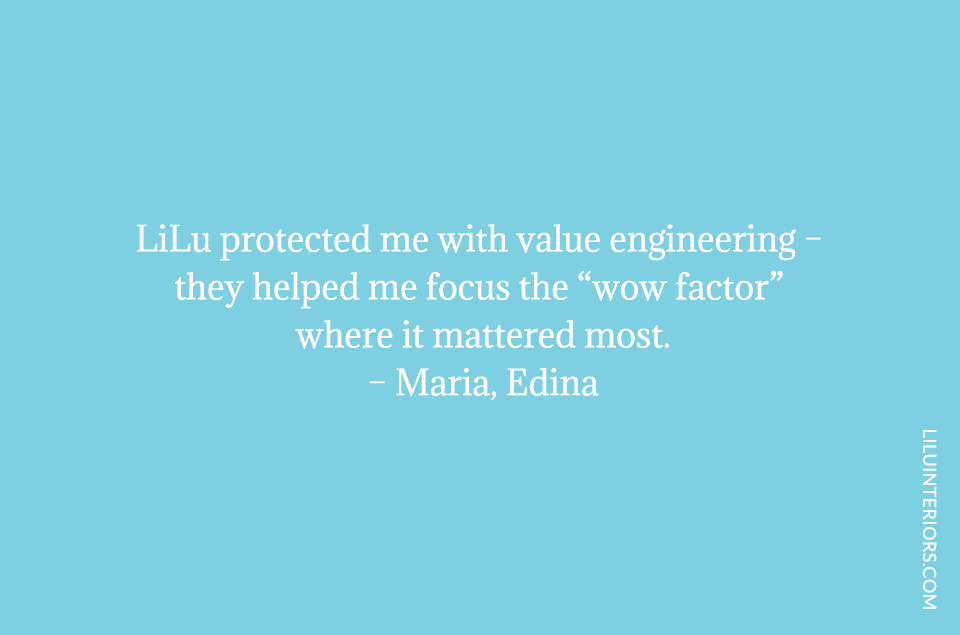 "LiLu protected me with value engineering – they helped me focus the ""wow factor"" where it mattered most."