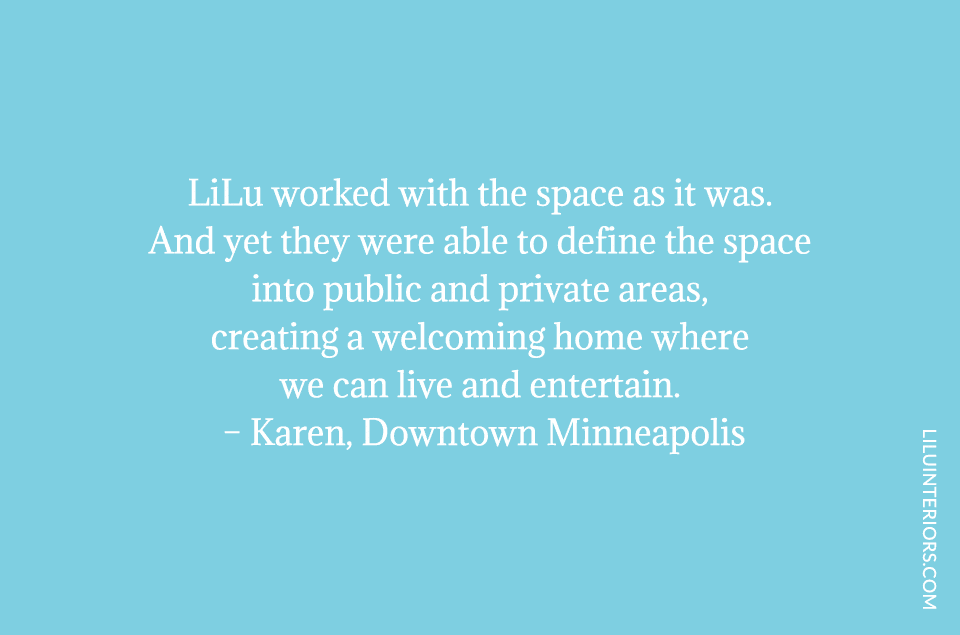 LiLu worked with the space as it was. And yet they were able to define the space into public and private areas, creating a welcoming home where we can live and entertain.