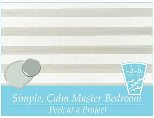 Simple, Calm Master Bedroom – Peek at a Project
